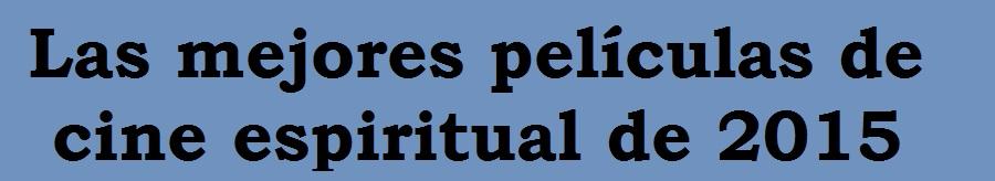 las-mejores-peliculas-de-cine-espiritual- de 2015