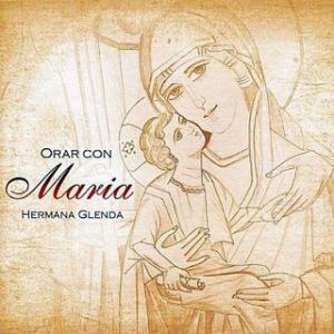 Hermana Glenda, Orar con Maria
